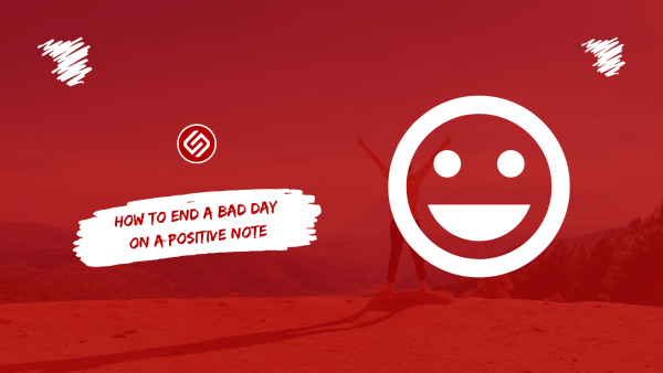 How To End A Bad Day On A Positive Note